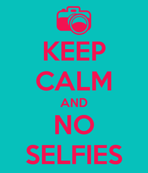 Keep Calm and No Selfies